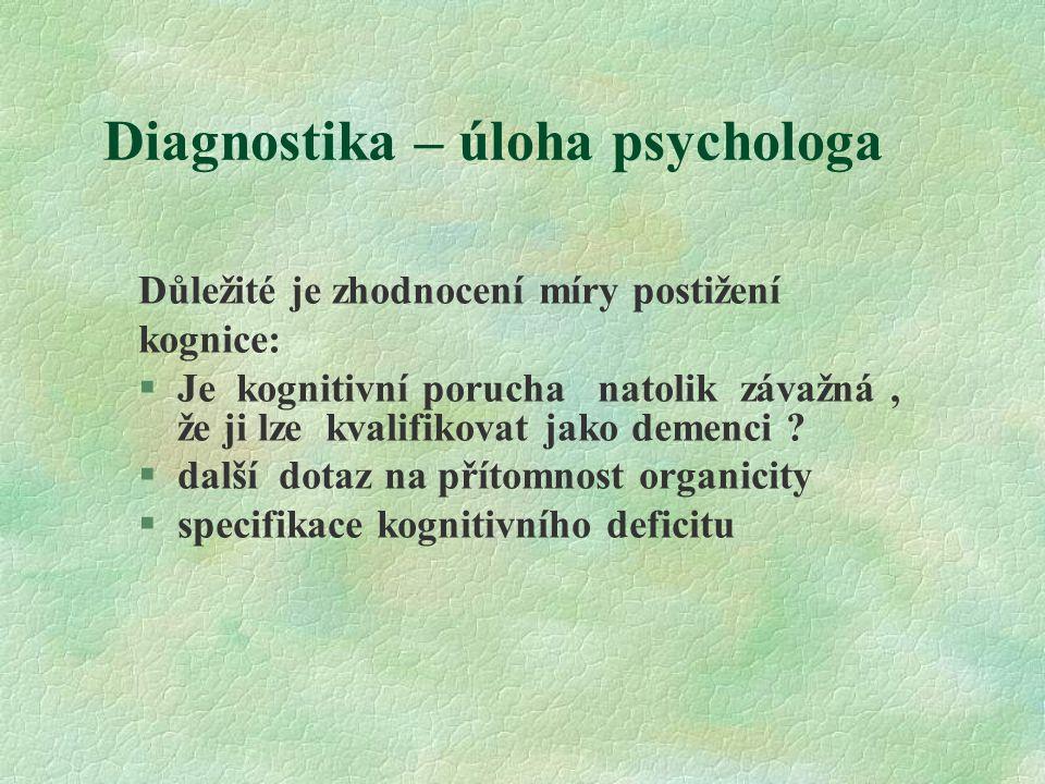 Diagnostika – úloha psychologa Důležité je zhodnocení míry postižení kognice: §Je kognitivní porucha natolik závažná, že ji lze kvalifikovat jako deme