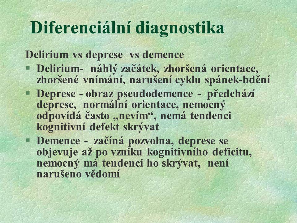 Diferenciální diagnostika Delirium vs deprese vs demence §Delirium- náhlý začátek, zhoršená orientace, zhoršené vnímání, narušení cyklu spánek-bdění §