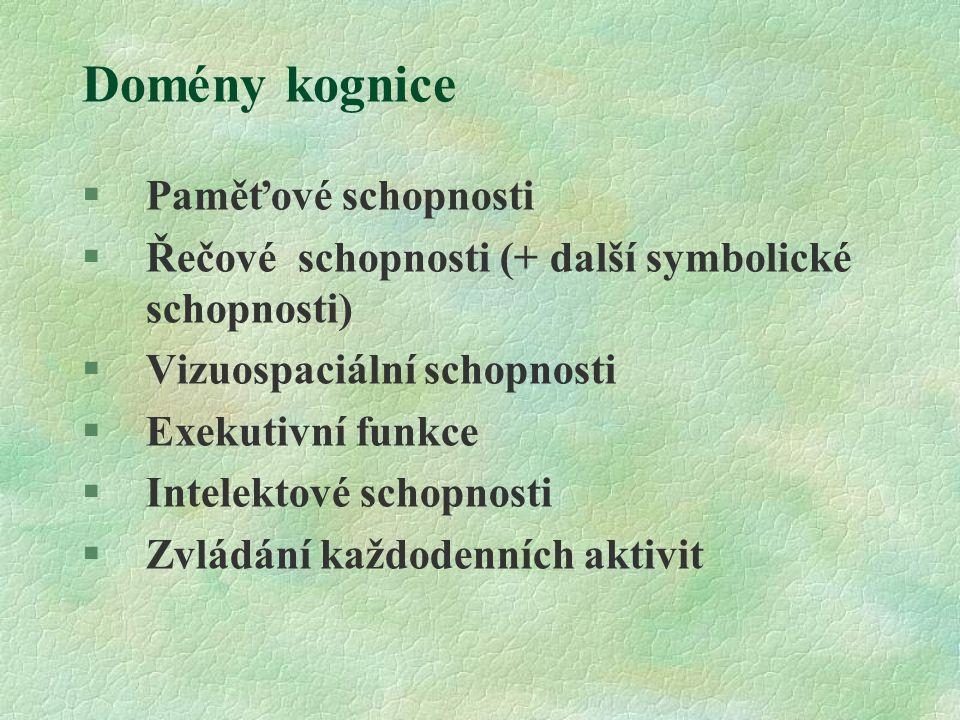Domény kognice §Paměťové schopnosti §Řečové schopnosti (+ další symbolické schopnosti) §Vizuospaciální schopnosti §Exekutivní funkce §Intelektové scho