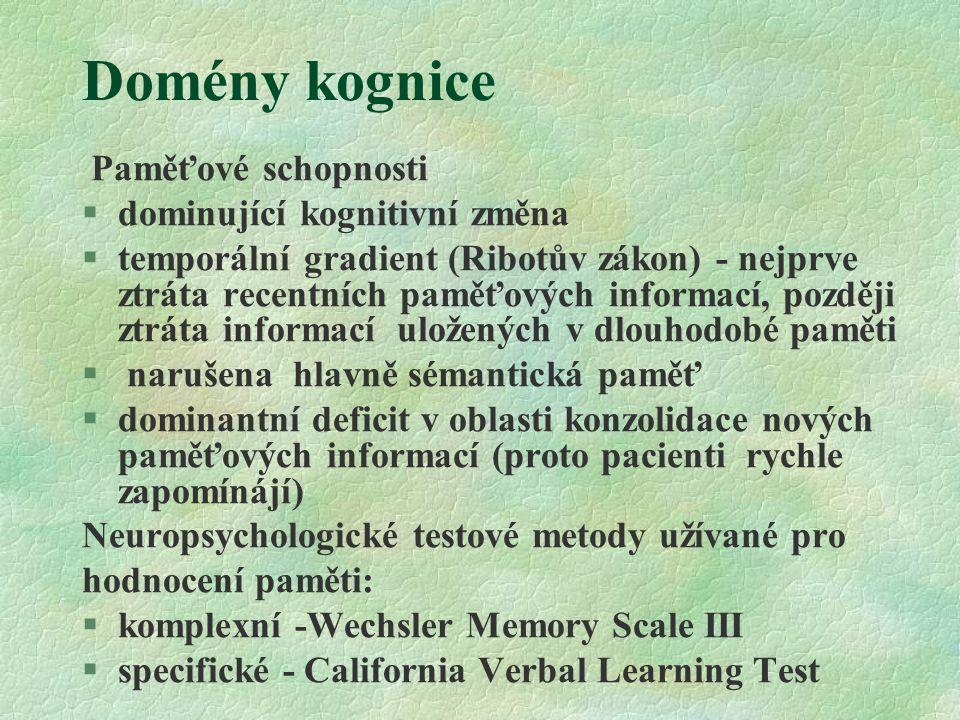 Domény kognice Paměťové schopnosti §dominující kognitivní změna §temporální gradient (Ribotův zákon) - nejprve ztráta recentních paměťových informací,