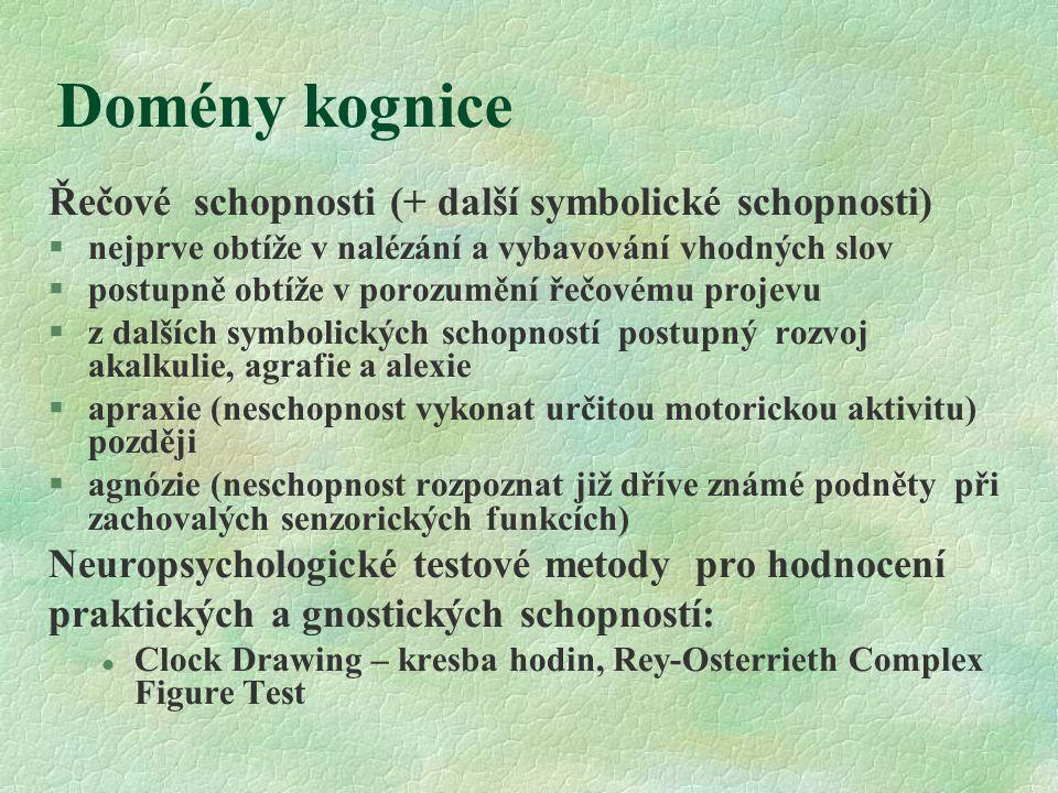 Domény kognice Řečové schopnosti (+ další symbolické schopnosti) §nejprve obtíže v nalézání a vybavování vhodných slov §postupně obtíže v porozumění ř