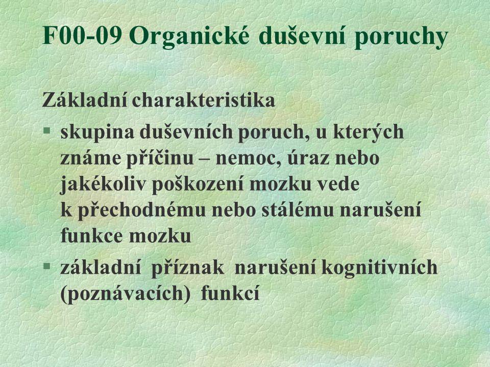 F00-09 Organické duševní poruchy Základní charakteristika §skupina duševních poruch, u kterých známe příčinu – nemoc, úraz nebo jakékoliv poškození mo