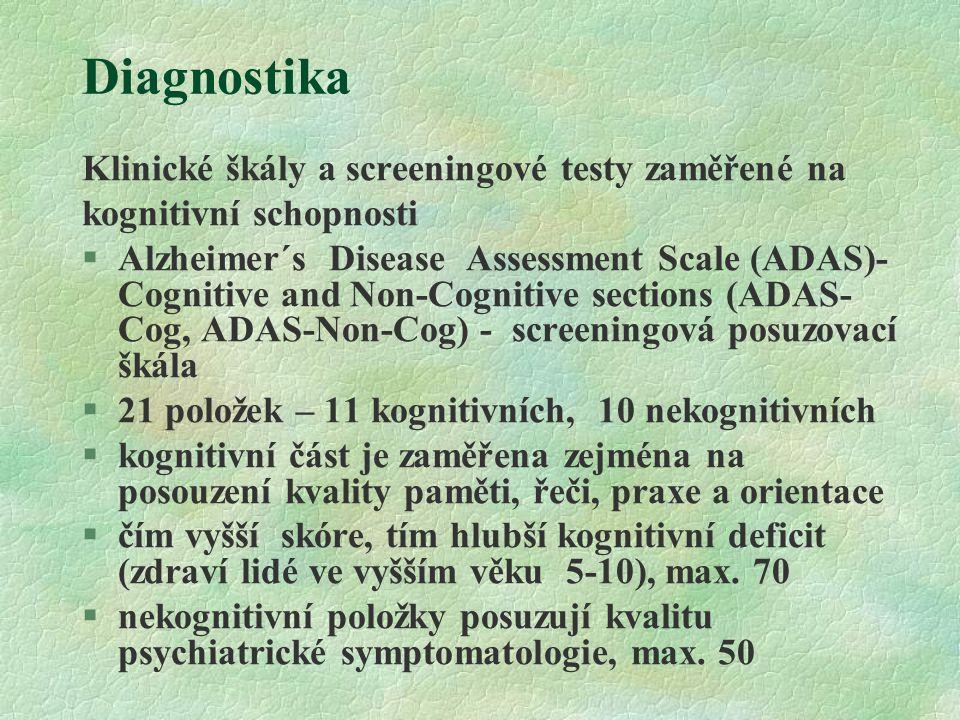 Diagnostika Klinické škály a screeningové testy zaměřené na kognitivní schopnosti §Alzheimer´s Disease Assessment Scale (ADAS)- Cognitive and Non-Cogn