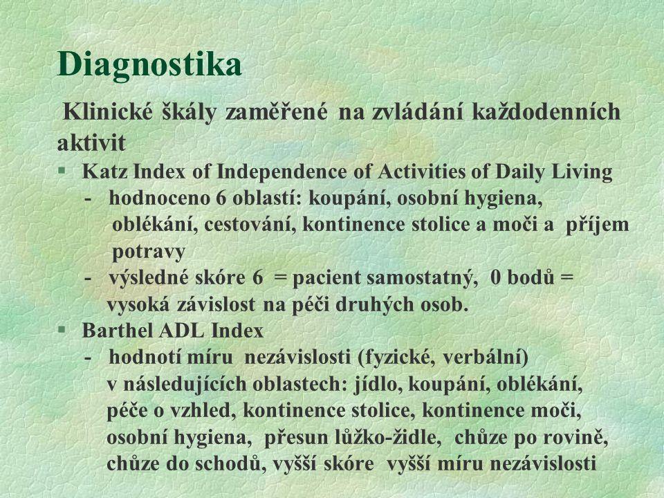 Diagnostika Klinické škály zaměřené na zvládání každodenních aktivit §Katz Index of Independence of Activities of Daily Living - hodnoceno 6 oblastí: