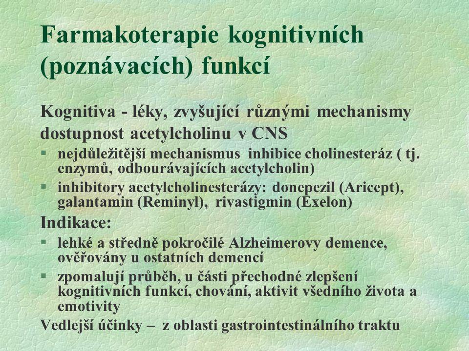 Farmakoterapie kognitivních (poznávacích) funkcí Kognitiva - léky, zvyšující různými mechanismy dostupnost acetylcholinu v CNS §nejdůležitější mechani
