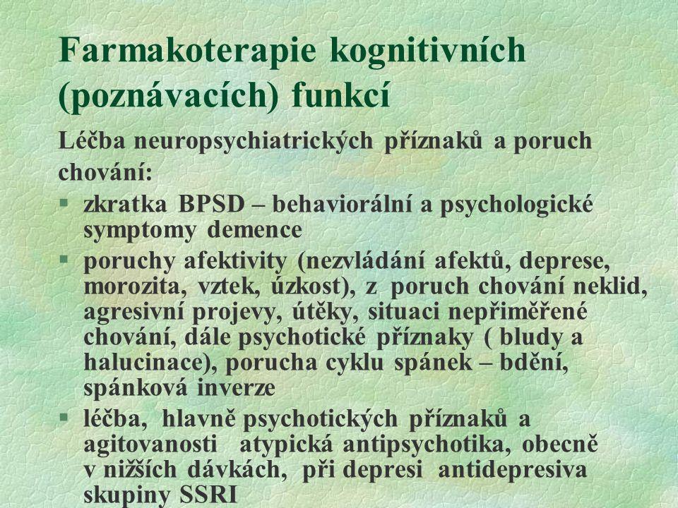 Farmakoterapie kognitivních (poznávacích) funkcí Léčba neuropsychiatrických příznaků a poruch chování: §zkratka BPSD – behaviorální a psychologické sy