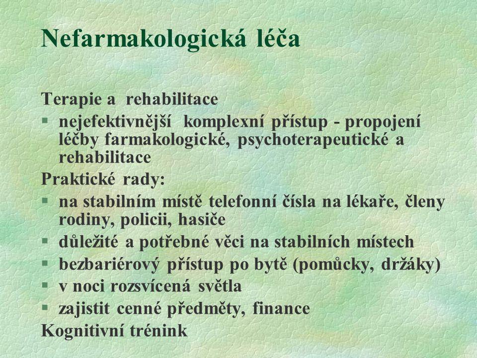 Nefarmakologická léča Terapie a rehabilitace §nejefektivnější komplexní přístup - propojení léčby farmakologické, psychoterapeutické a rehabilitace Pr