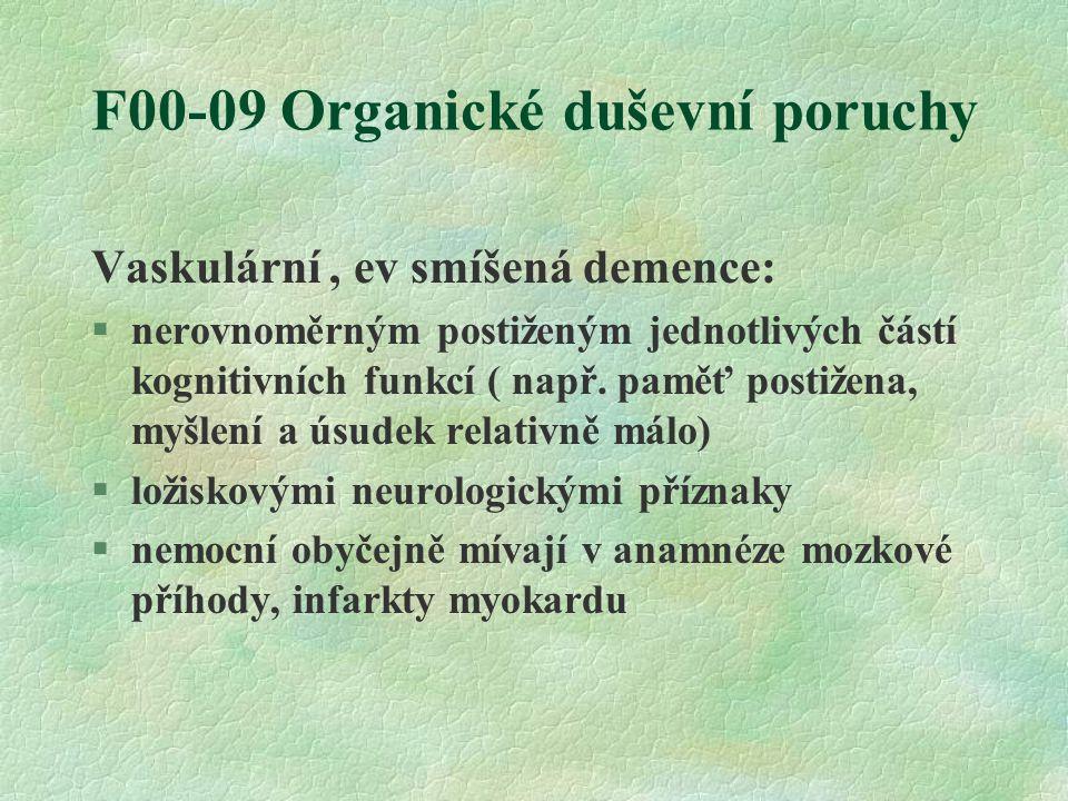 F00-09 Organické duševní poruchy Vaskulární, ev smíšená demence: §nerovnoměrným postiženým jednotlivých částí kognitivních funkcí ( např. paměť postiž