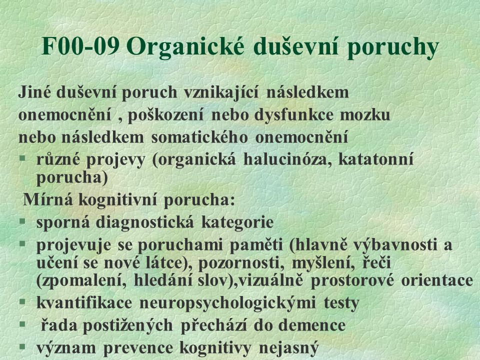 F00-09 Organické duševní poruchy Jiné duševní poruch vznikající následkem onemocnění, poškození nebo dysfunkce mozku nebo následkem somatického onemoc
