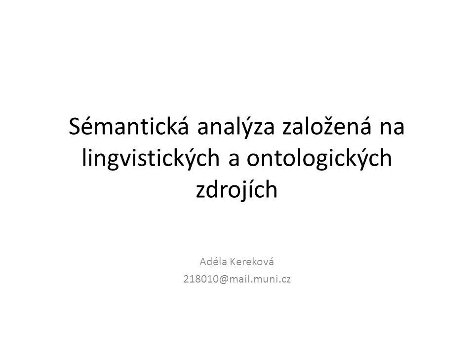 Sémantická analýza založená na lingvistických a ontologických zdrojích Adéla Kereková 218010@mail.muni.cz