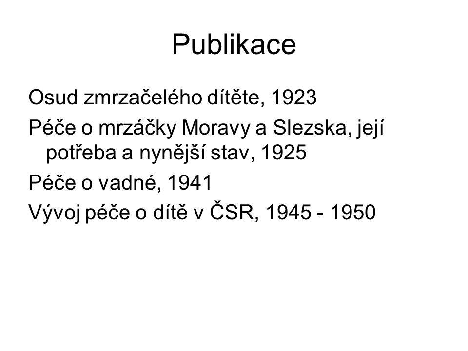Publikace Osud zmrzačelého dítěte, 1923 Péče o mrzáčky Moravy a Slezska, její potřeba a nynější stav, 1925 Péče o vadné, 1941 Vývoj péče o dítě v ČSR,