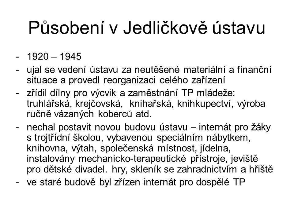 Působení v Jedličkově ústavu -1920 – 1945 -ujal se vedení ústavu za neutěšené materiální a finanční situace a provedl reorganizaci celého zařízení -zř