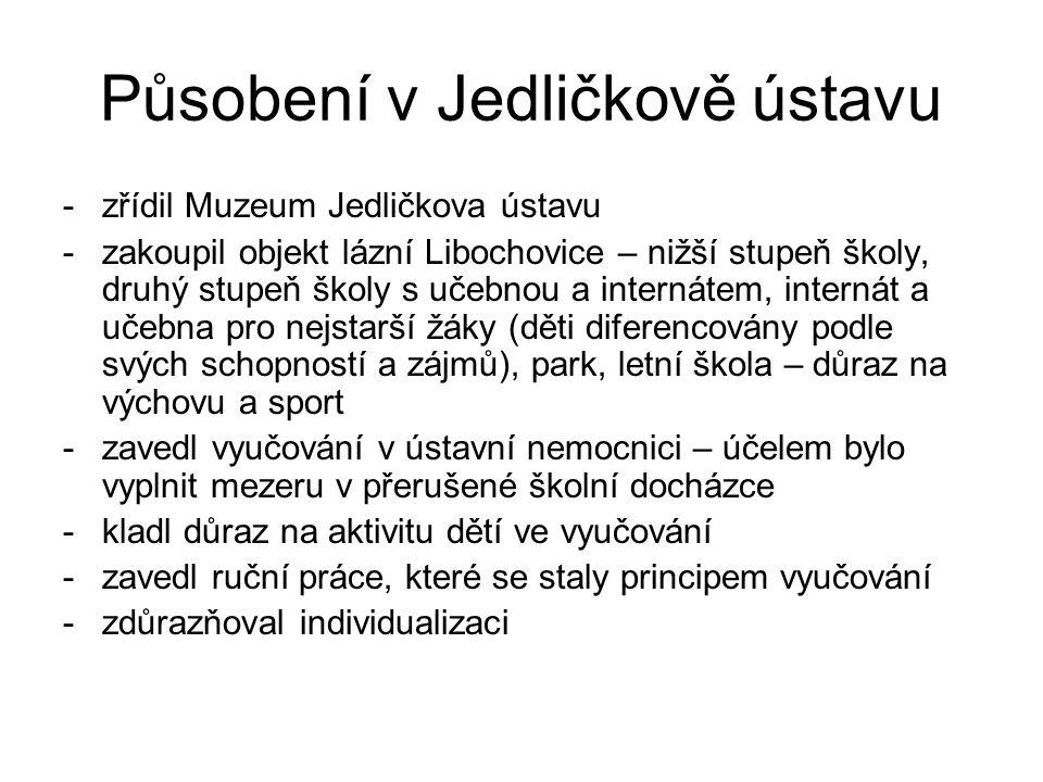 Působení v Jedličkově ústavu -zřídil Muzeum Jedličkova ústavu -zakoupil objekt lázní Libochovice – nižší stupeň školy, druhý stupeň školy s učebnou a
