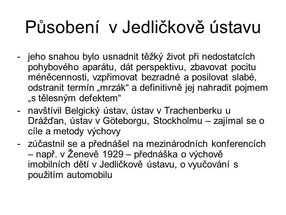 Působení v Jedličkově ústavu -jeho snahou bylo usnadnit těžký život při nedostatcích pohybového aparátu, dát perspektivu, zbavovat pocitu méněcennosti