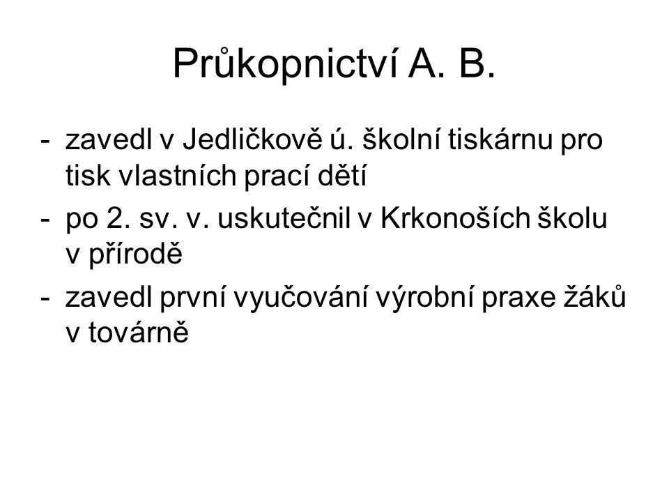 Průkopnictví A. B. -zavedl v Jedličkově ú. školní tiskárnu pro tisk vlastních prací dětí -po 2. sv. v. uskutečnil v Krkonoších školu v přírodě -zavedl