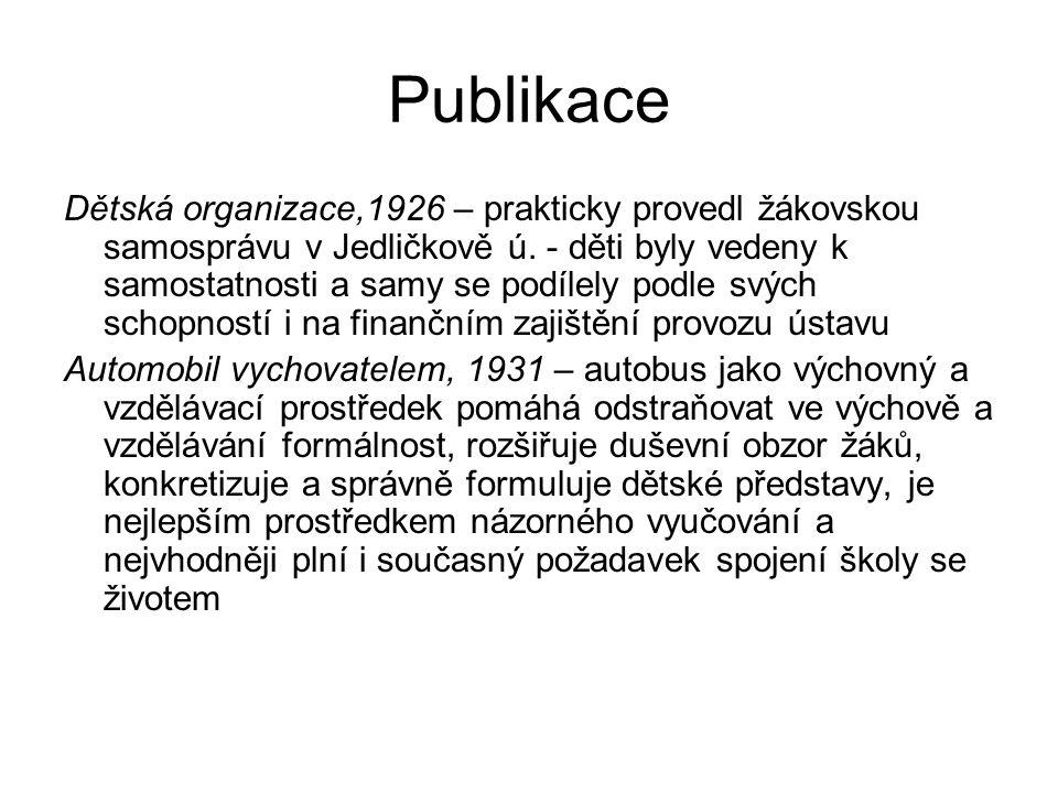 Publikace Dětská organizace,1926 – prakticky provedl žákovskou samosprávu v Jedličkově ú. - děti byly vedeny k samostatnosti a samy se podílely podle