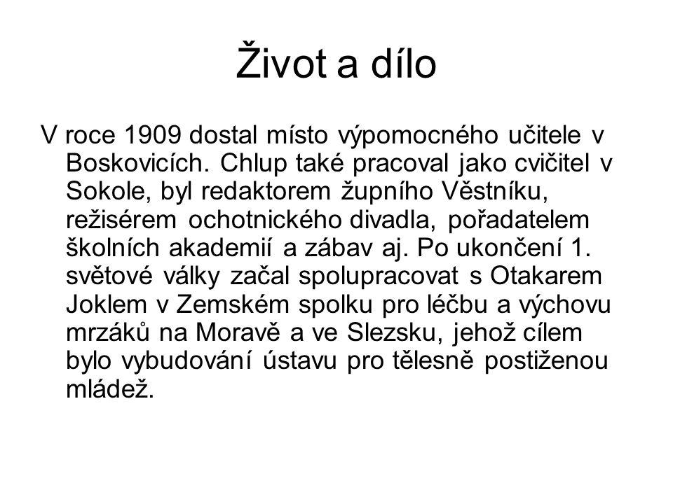 Život a dílo V roce 1909 dostal místo výpomocného učitele v Boskovicích. Chlup také pracoval jako cvičitel v Sokole, byl redaktorem župního Věstníku,