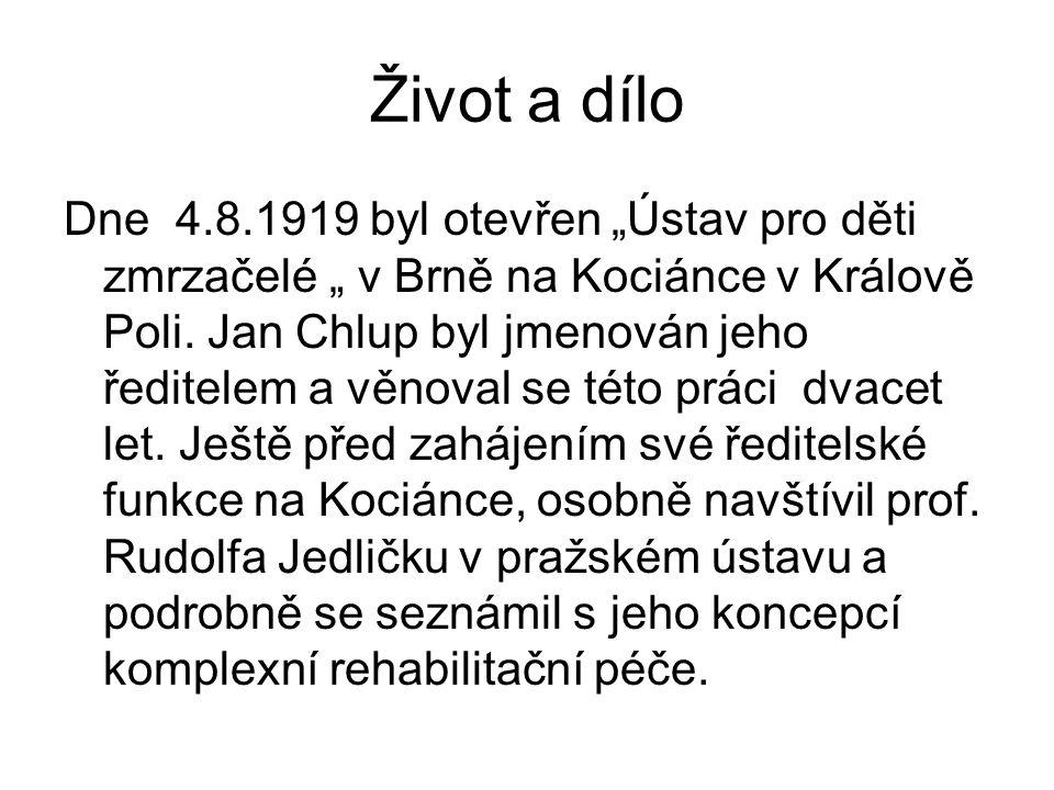 """Život a dílo Dne 4.8.1919 byl otevřen """"Ústav pro děti zmrzačelé """" v Brně na Kociánce v Králově Poli. Jan Chlup byl jmenován jeho ředitelem a věnoval s"""