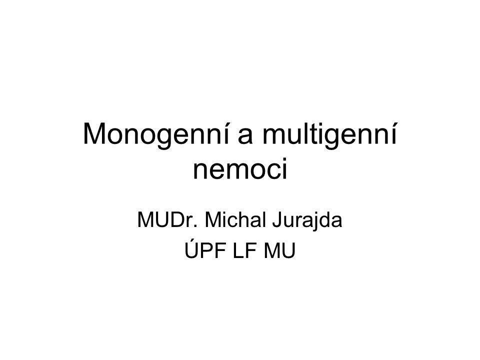 Monogenní a multigenní nemoci MUDr. Michal Jurajda ÚPF LF MU