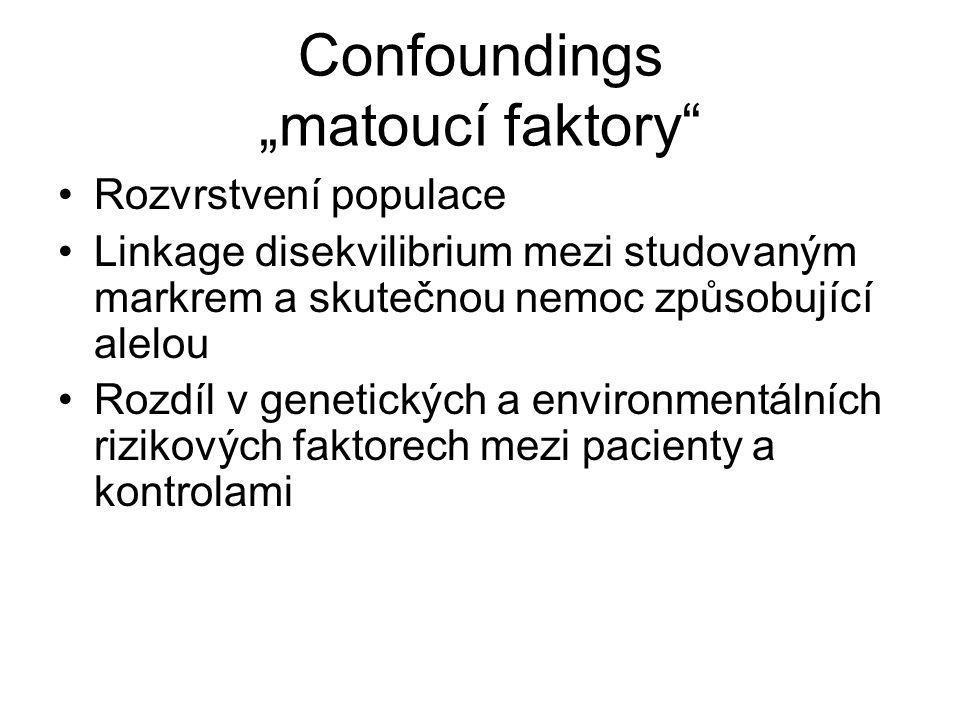 """Confoundings """"matoucí faktory Rozvrstvení populace Linkage disekvilibrium mezi studovaným markrem a skutečnou nemoc způsobující alelou Rozdíl v genetických a environmentálních rizikových faktorech mezi pacienty a kontrolami"""