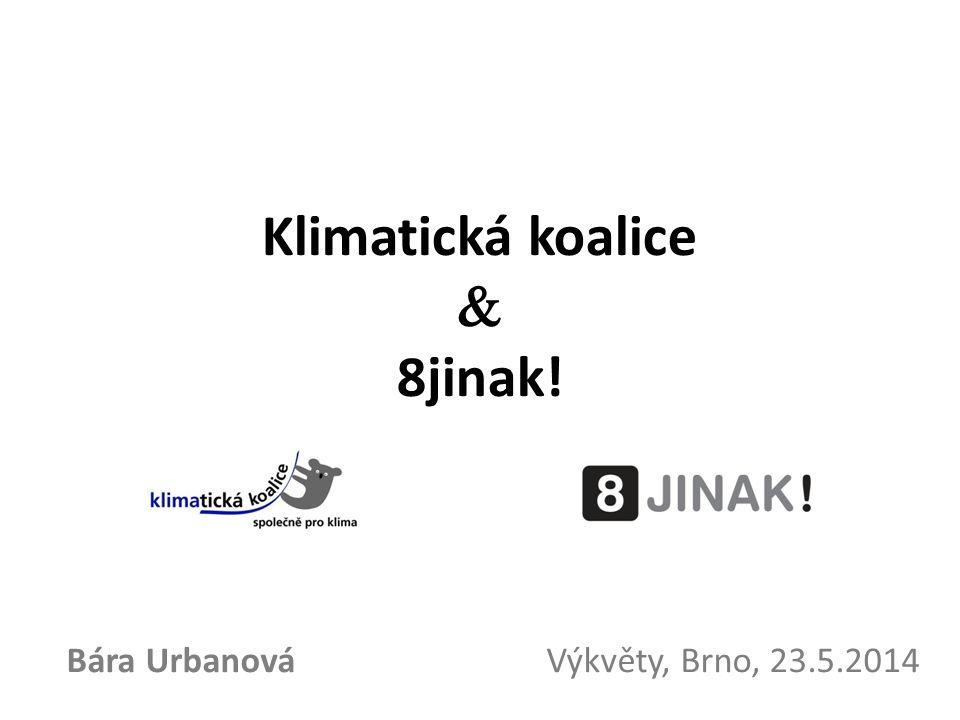 Klimatická koalice  8jinak! Bára Urbanová Výkvěty, Brno, 23.5.2014