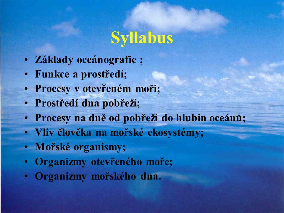 Syllabus Základy oceánografie ; Funkce a prostředí; Procesy v otevřeném moři; Prostředí dna pobřeží; Procesy na dně od pobřeží do hlubin oceánů; Vliv