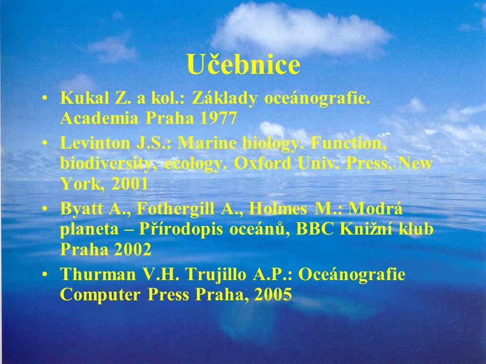 Učebnice Kukal Z. a kol.: Základy oceánografie. Academia Praha 1977 Levinton J.S.: Marine biology. Function, biodiversity, ecology. Oxford Univ. Press
