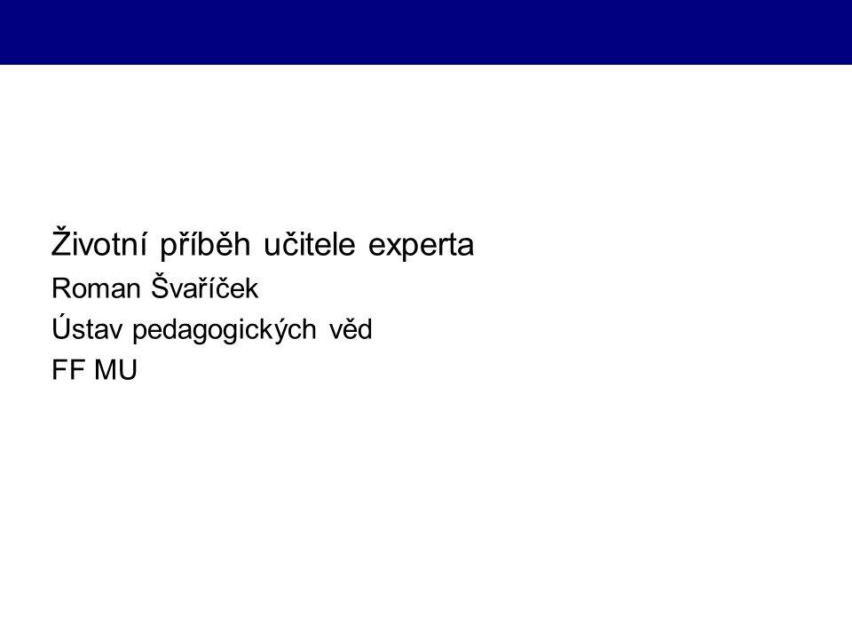 Životní příběh učitele experta Roman Švaříček Ústav pedagogických věd FF MU