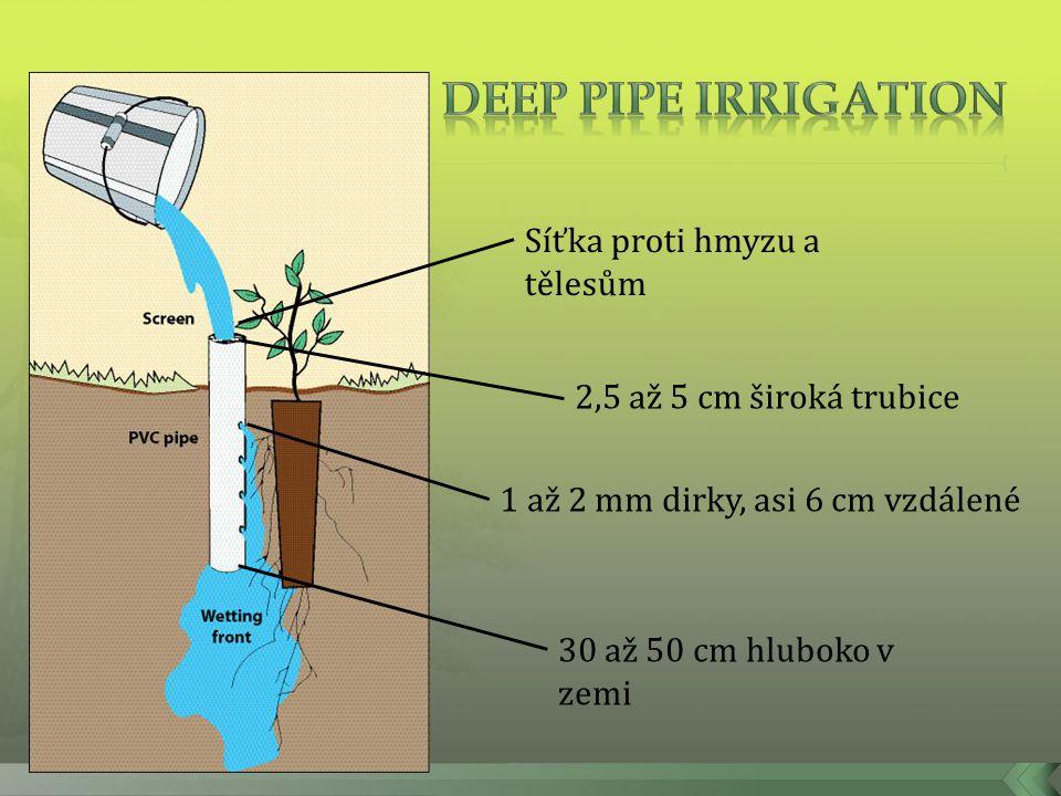  Zamezuje výparu z povrchu  Aplikace vody přímo ke kořenům  Kořeny rostou do hloubky  Nepodporuje růst plevele  Lze použít jakákoliv voda  Nižší spotřeba  Jednoduché sestrojení  Bambus, plast, dřevotříska  Jednoduchá údržba