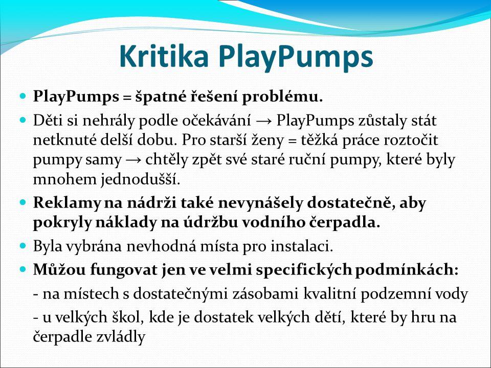 Kritika PlayPumps PlayPumps = špatné řešení problému. Děti si nehrály podle očekávání → PlayPumps zůstaly stát netknuté delší dobu. Pro starší ženy =