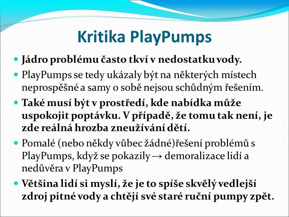 Kritika PlayPumps Jádro problému často tkví v nedostatku vody. PlayPumps se tedy ukázaly být na některých místech neprospěšné a samy o sobě nejsou sch