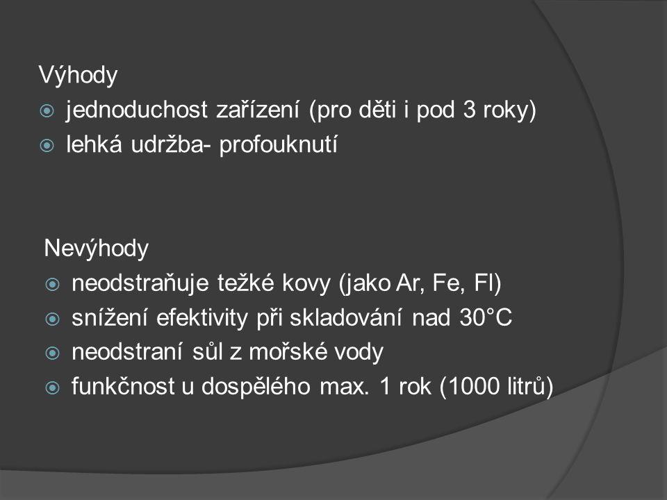Výhody  jednoduchost zařízení (pro děti i pod 3 roky)  lehká udržba- profouknutí Nevýhody  neodstraňuje težké kovy (jako Ar, Fe, Fl)  snížení efek