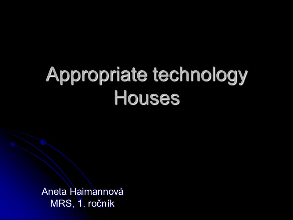 Appropriate technology Houses Aneta Haimannová MRS, 1. ročník