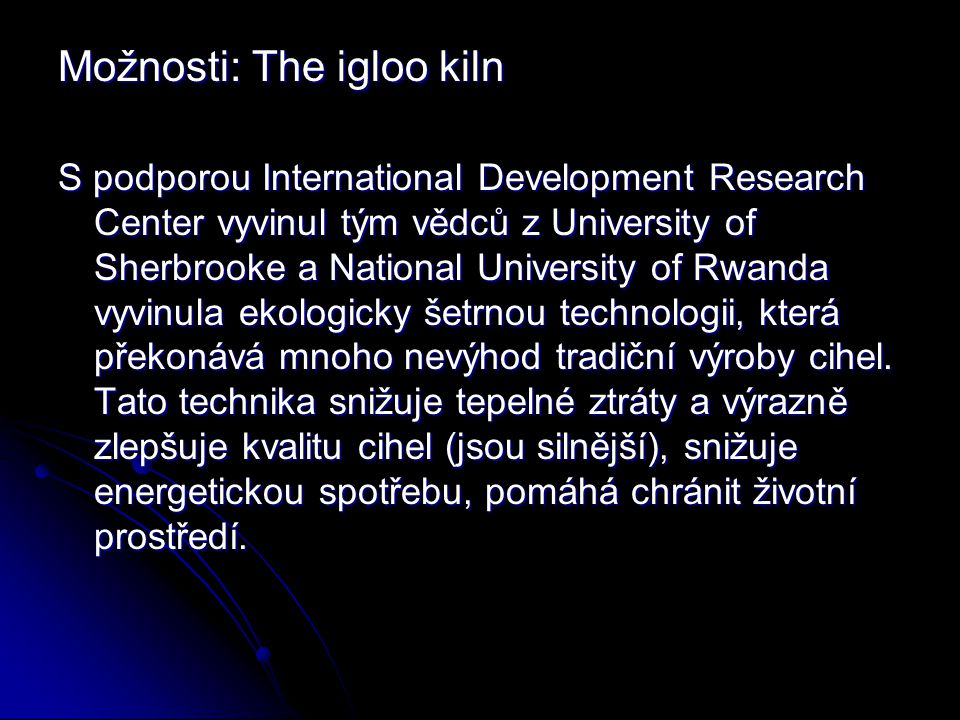 Možnosti: The igloo kiln S podporou International Development Research Center vyvinul tým vědců z University of Sherbrooke a National University of Rwanda vyvinula ekologicky šetrnou technologii, která překonává mnoho nevýhod tradiční výroby cihel.