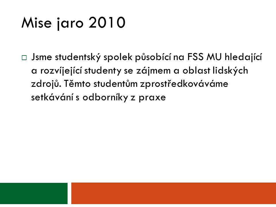Mise jaro 2010  Jsme studentský spolek působící na FSS MU hledající a rozvíjející studenty se zájmem a oblast lidských zdrojů. Těmto studentům zprost