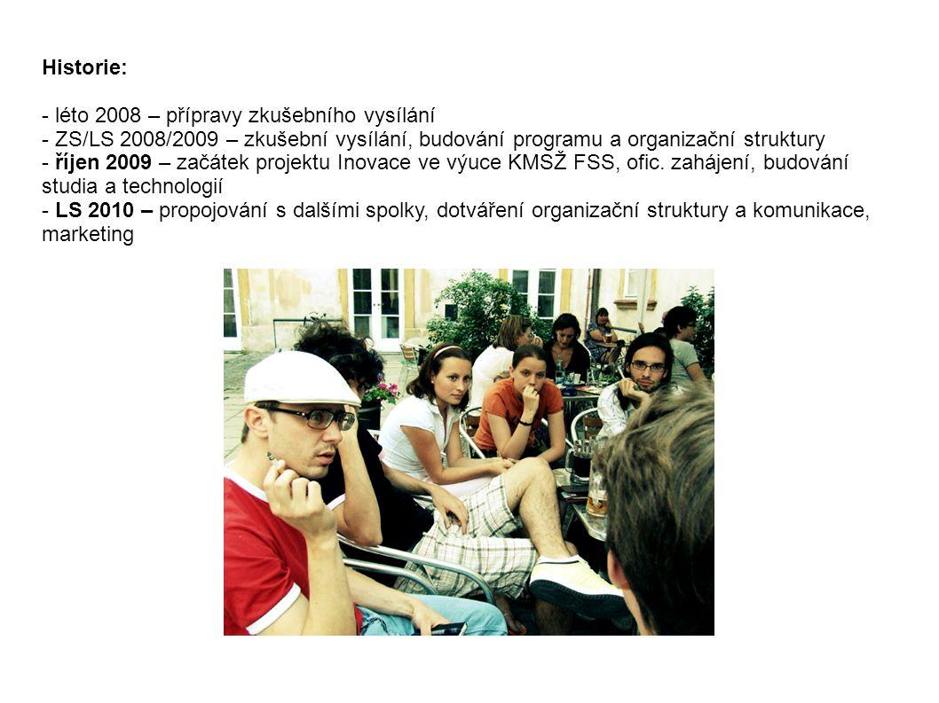 Historie: - léto 2008 – přípravy zkušebního vysílání - ZS/LS 2008/2009 – zkušební vysílání, budování programu a organizační struktury - říjen 2009 – začátek projektu Inovace ve výuce KMSŽ FSS, ofic.
