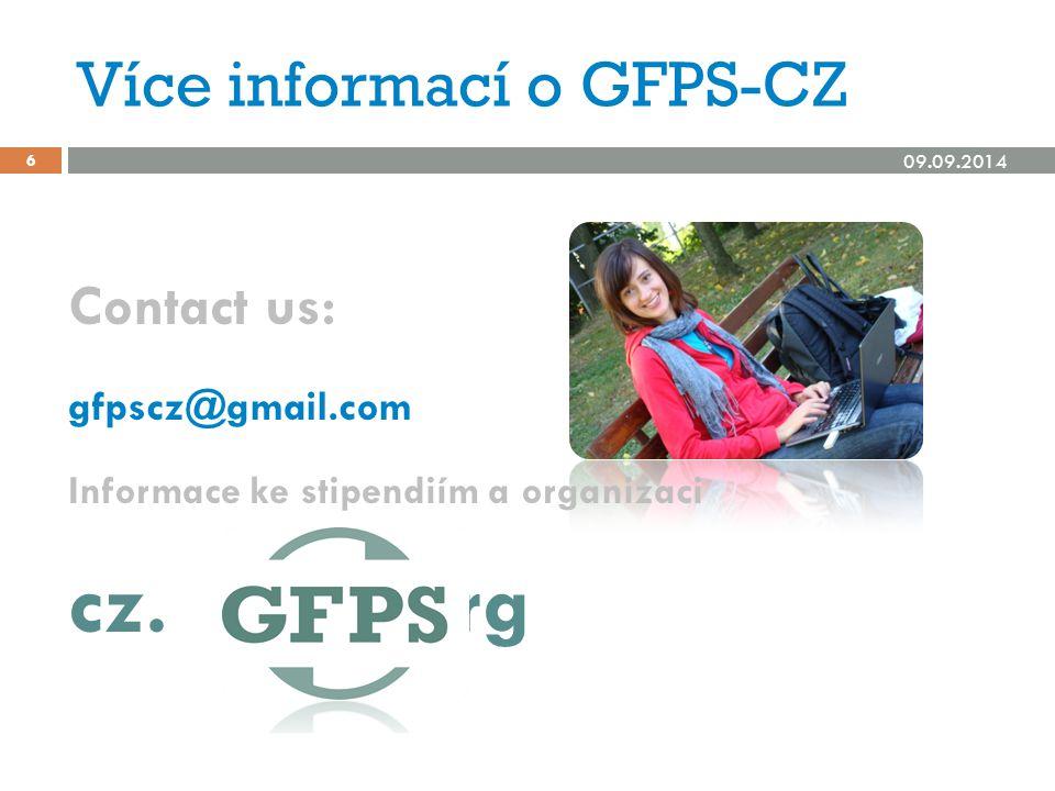Více informací o GFPS-CZ 09.09.2014 6 Contact us: gfpscz@gmail.com Informace ke stipendiím a organizaci cz..org