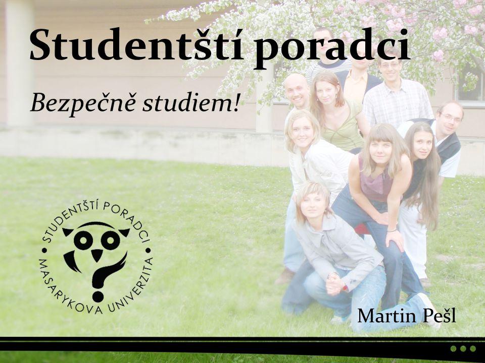 Studentští poradci Bezpečně studiem! Martin Pešl