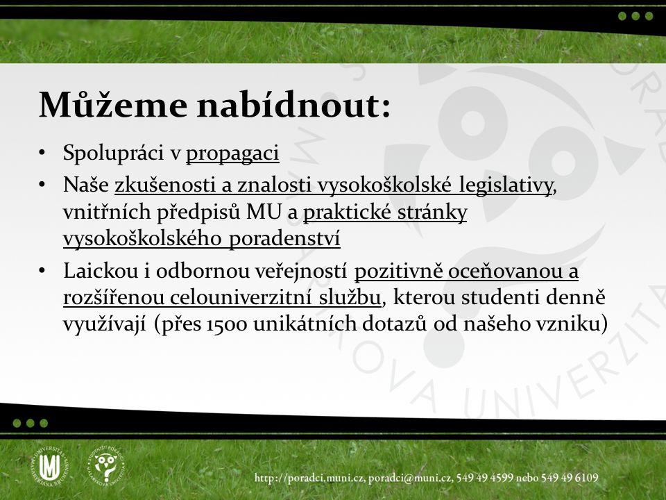Můžeme nabídnout: Spolupráci v propagaci Naše zkušenosti a znalosti vysokoškolské legislativy, vnitřních předpisů MU a praktické stránky vysokoškolské