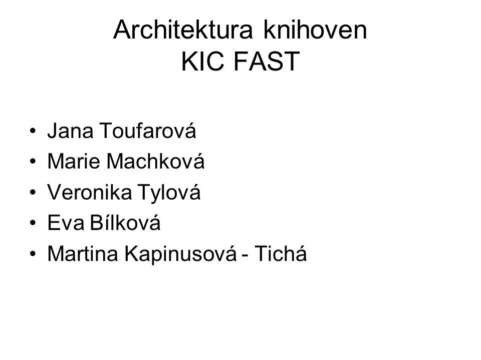 Architektura knihoven KIC FAST Jana Toufarová Marie Machková Veronika Tylová Eva Bílková Martina Kapinusová - Tichá