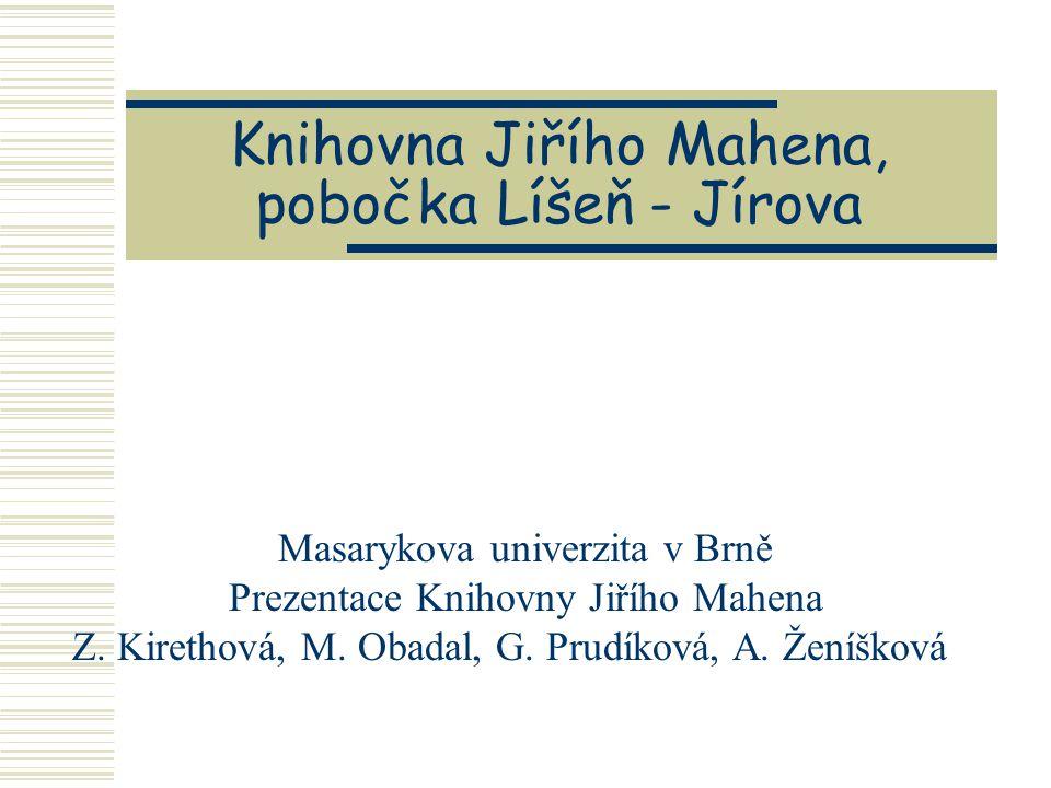 Knihovna Jiřího Mahena, pobočka Líšeň - Jírova Masarykova univerzita v Brně Prezentace Knihovny Jiřího Mahena Z.