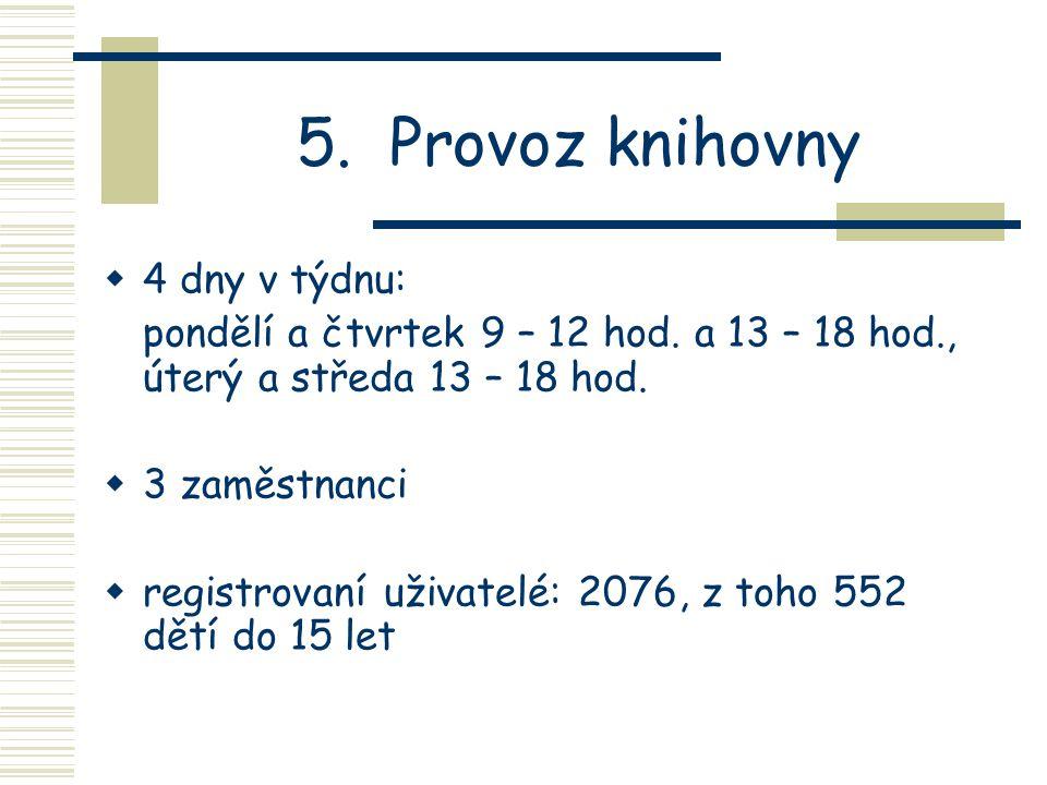 5.Provoz knihovny  4 dny v týdnu: pondělí a čtvrtek 9 – 12 hod.