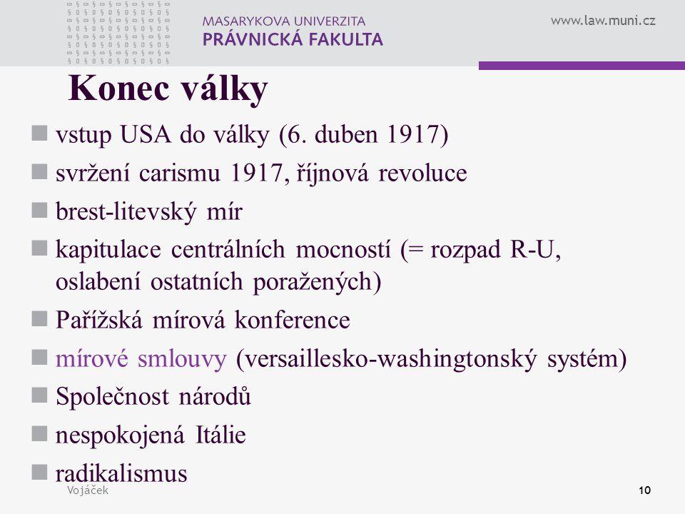 www.law.muni.cz Vojáček10 Konec války vstup USA do války (6. duben 1917) svržení carismu 1917, říjnová revoluce brest-litevský mír kapitulace centráln