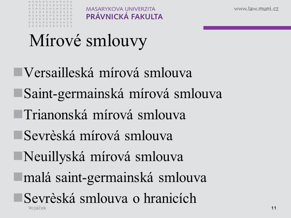 www.law.muni.cz Vojáček11 Mírové smlouvy Versailleská mírová smlouva Saint-germainská mírová smlouva Trianonská mírová smlouva Sevrèská mírová smlouva