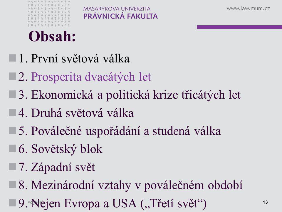 www.law.muni.cz Vojáček13 Obsah: 1. První světová válka 2. Prosperita dvacátých let 3. Ekonomická a politická krize třicátých let 4. Druhá světová vál