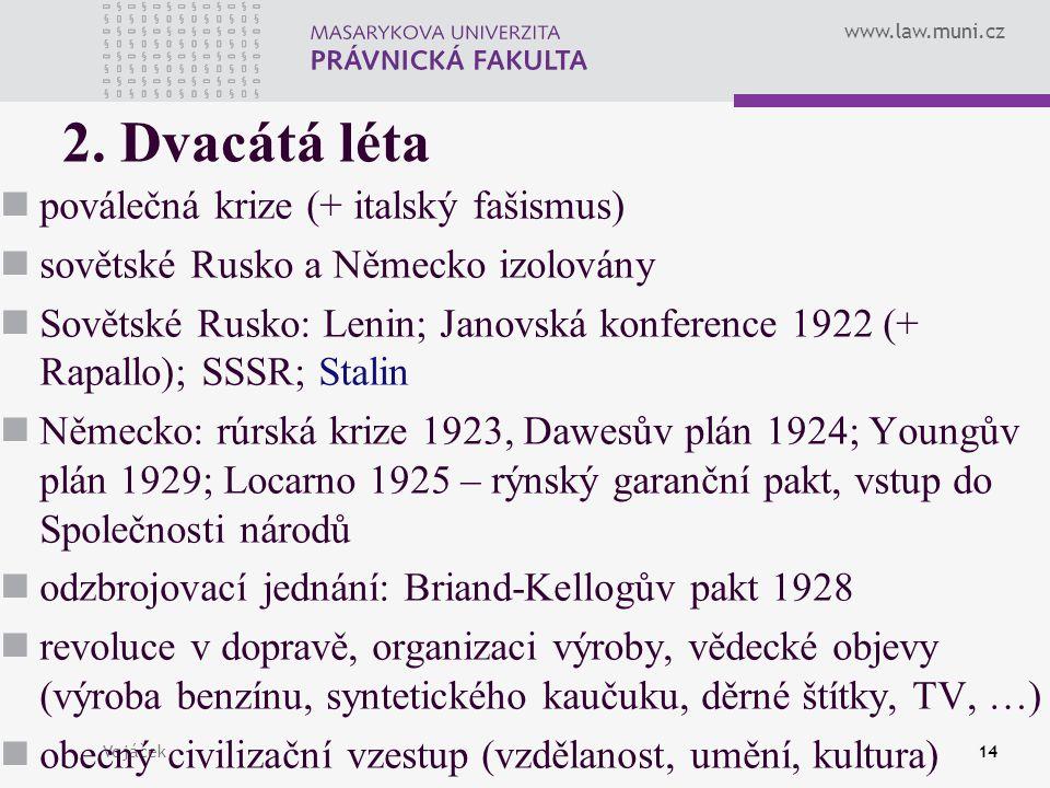 www.law.muni.cz Vojáček14 2. Dvacátá léta poválečná krize (+ italský fašismus) sovětské Rusko a Německo izolovány Sovětské Rusko: Lenin; Janovská konf