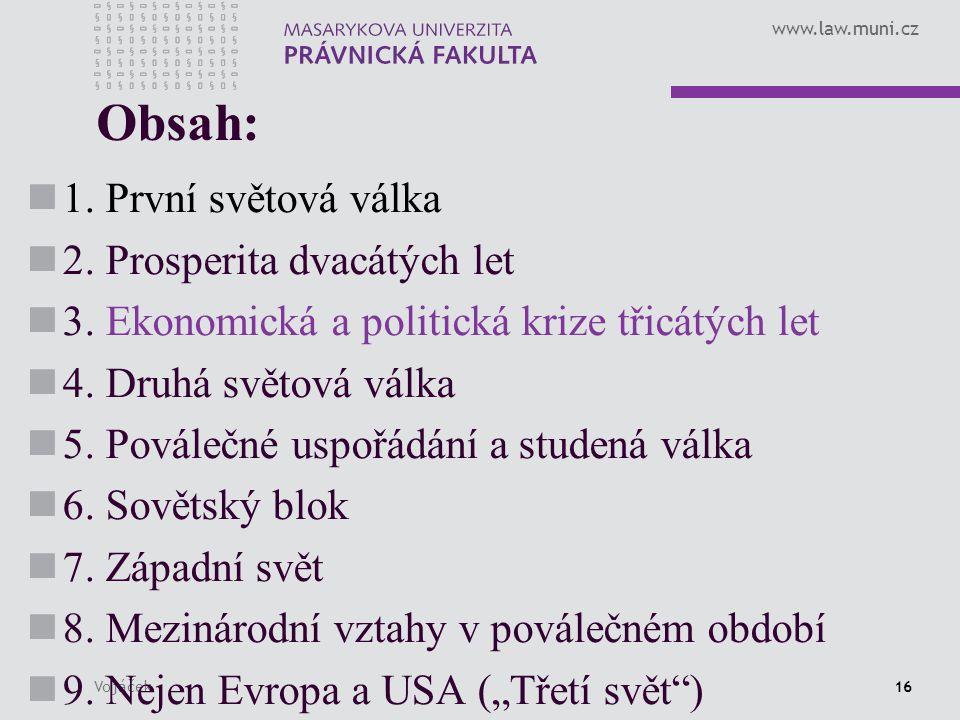 www.law.muni.cz Vojáček16 Obsah: 1. První světová válka 2. Prosperita dvacátých let 3. Ekonomická a politická krize třicátých let 4. Druhá světová vál
