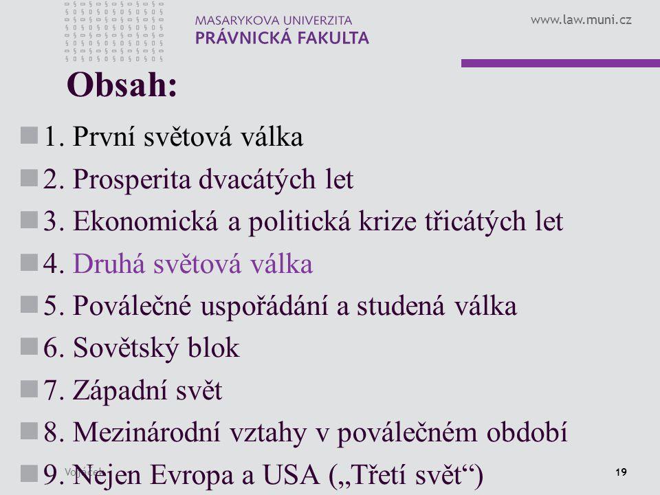 www.law.muni.cz Vojáček19 Obsah: 1. První světová válka 2. Prosperita dvacátých let 3. Ekonomická a politická krize třicátých let 4. Druhá světová vál