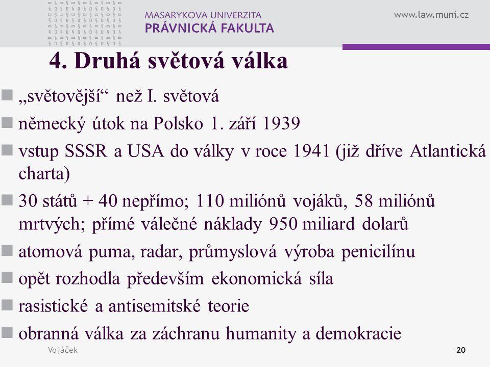"""www.law.muni.cz Vojáček20 4. Druhá světová válka """"světovější"""" než I. světová německý útok na Polsko 1. září 1939 vstup SSSR a USA do války v roce 1941"""