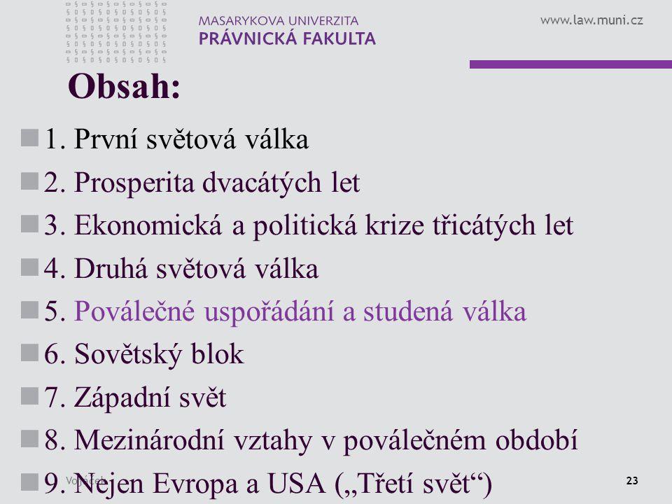 www.law.muni.cz Vojáček23 Obsah: 1. První světová válka 2. Prosperita dvacátých let 3. Ekonomická a politická krize třicátých let 4. Druhá světová vál
